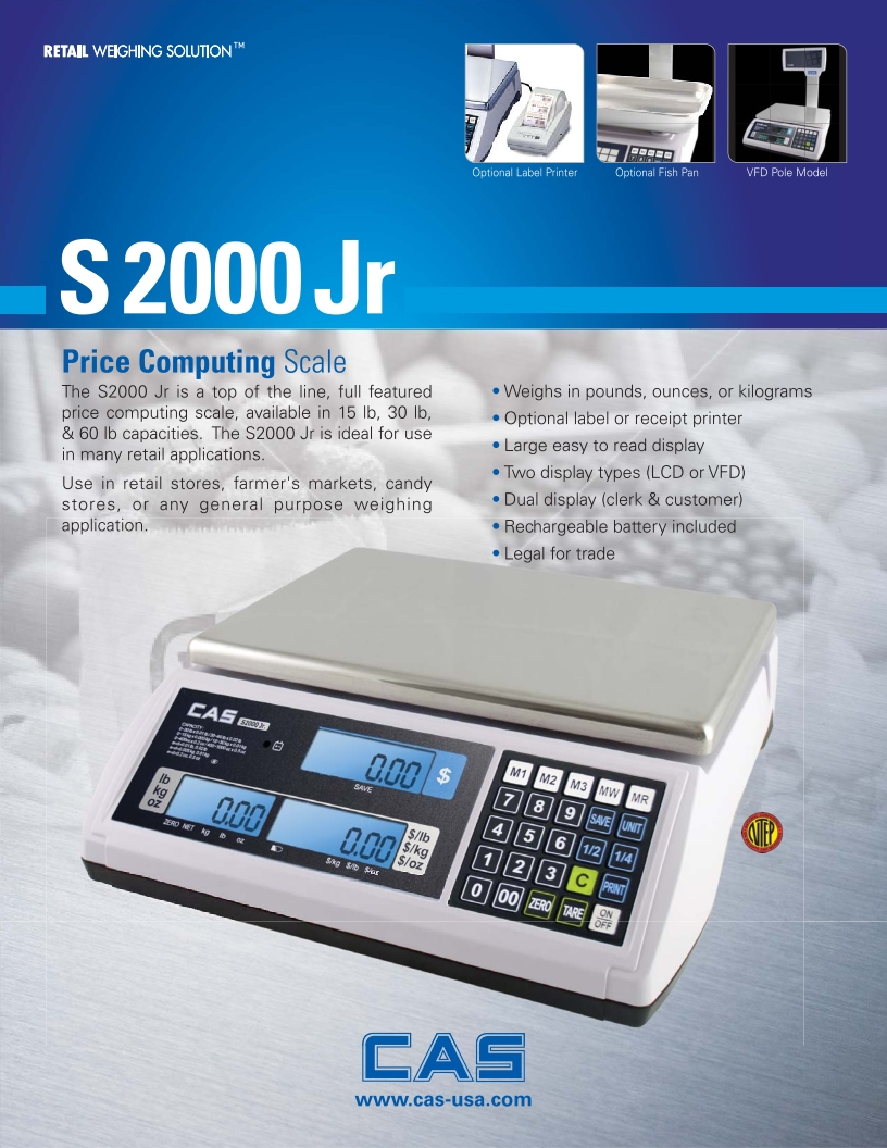 CAS S2JR15L is a 15 pound capacity legal for trade price computing scale with LCD display on both sides that is great for direct sale of commodities in stores such as supermarkets delicatessens and frozen yogurt shops. The frozen yogurt scale also displays weight in ounces from 0 to 80 ounces x 0.05 oz and from 80 to 160 ounces x 0.1 oz. The S2000JR has proven to be a top of the line fully featured retail price computing scale.   The Model S2000 Jr. is also available in several different configurations which include dual range capacities for better accuracy and two display configurations (LCD or VFD). With the built in rechargeable battery you can easily use the scale indoors or take it to the farmers market or produce stand. Great for weighing frozen yogurt by the ounce and charging your customers. The S2000 Jr features display on both operator and customer side and is NTEP Approved CoC# 06-013 Legal for Buying & Selling based on weight. Connect with the optional DLP-50 label printer for a complete weighing system.